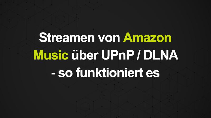 Streamen von Amazon Music über UPnP / DLNA - so funktioniert es