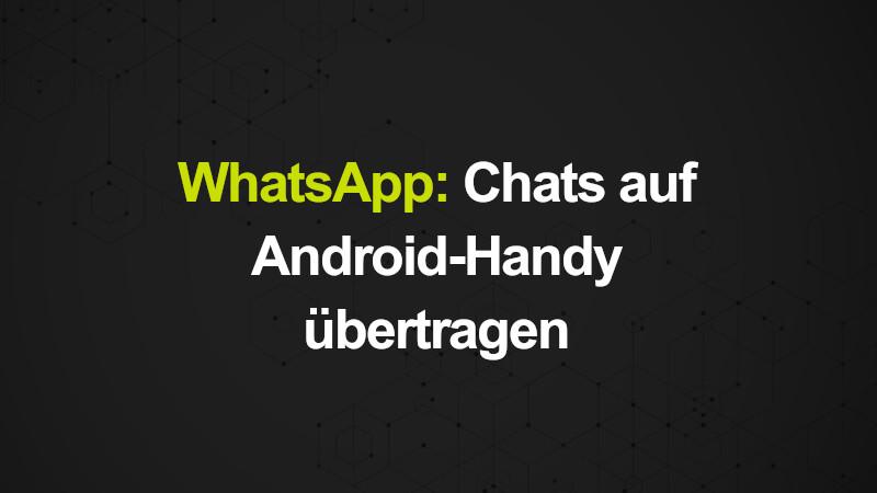 WhatsApp: Chats auf Android-Handy übertragen