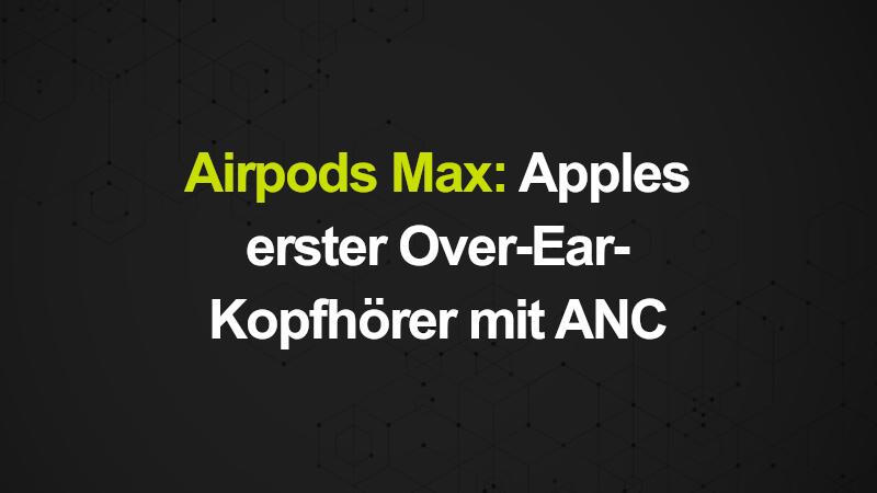 Apples Over-Ear-Kopfhörer Airpods Max